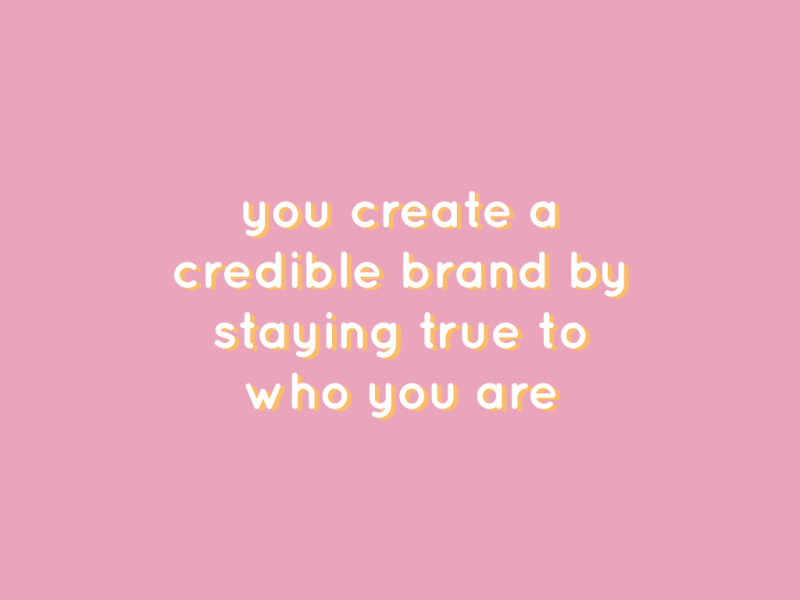You create a credible brand by staying true to who you are